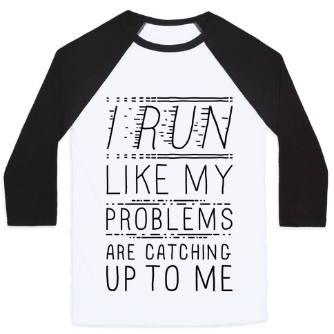 I Run Like My Problems Are Catching Up To Me Baseball Tee