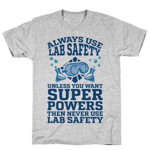 Always Use Lab Safety Unless You Want Superpowers Then Never Use Lab Safety Mens T-Shirt