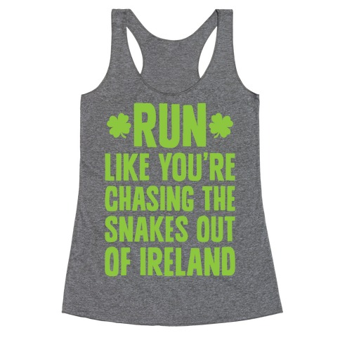 Run Like You're Chasing The Snakes Out Of Ireland Racerback Tank Top