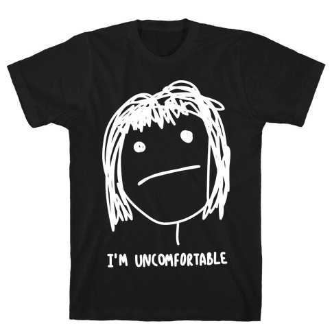 I'm Uncomfortable T-Shirt