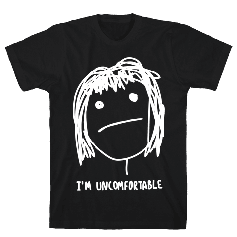 I'm Uncomfortable Mens T-Shirt