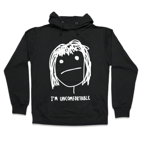 I'm Uncomfortable Hooded Sweatshirt