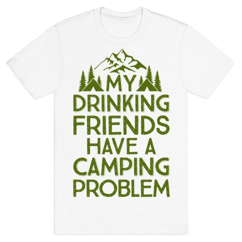 My Drinking Friends Have A Camping Problem T-Shirt