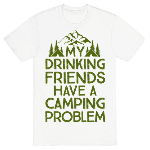 My Drinking Friends Have A Camping Problem Mens T-Shirt