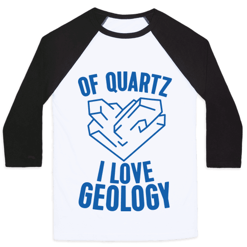 Of Quartz I Love Geology Baseball Tee