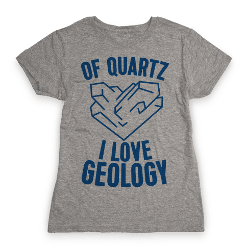 Of Quartz I Love Geology Womens T-Shirt