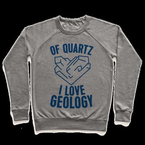 Of Quartz I Love Geology Pullover