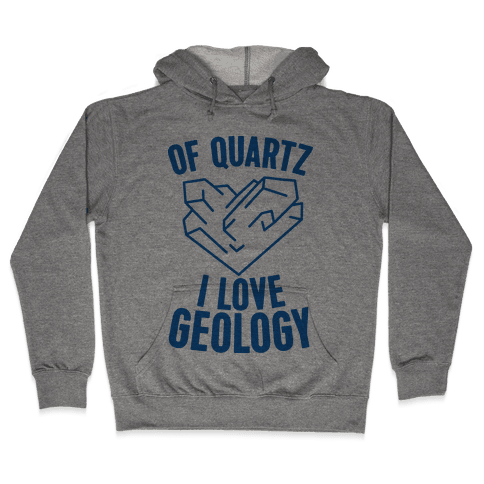 Of Quartz I Love Geology Hooded Sweatshirt
