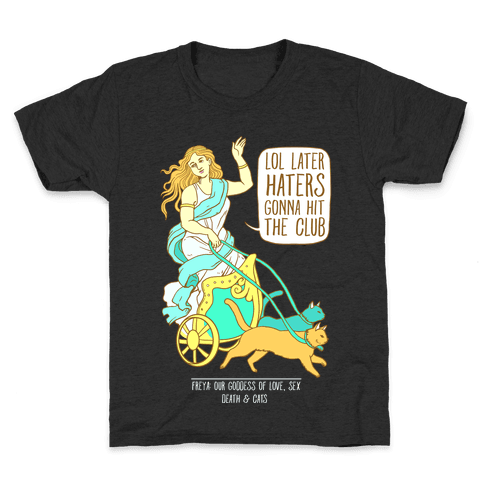 Freya: Lol Later Haters Gonna Hit The Club Kids T-Shirt