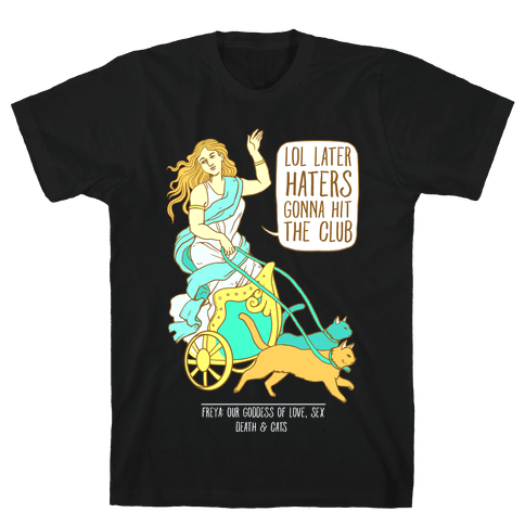Freya: Lol Later Haters Gonna Hit The Club Mens T-Shirt