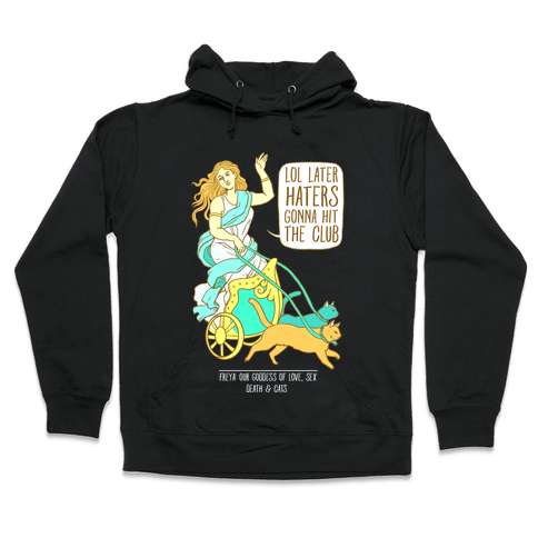 Freya: Lol Later Haters Gonna Hit The Club Hooded Sweatshirt