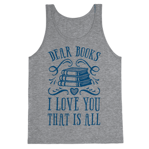 Dear Books I Love You That Is All Tank Top