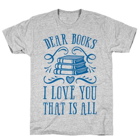 Dear Books I Love You That Is All Mens T-Shirt