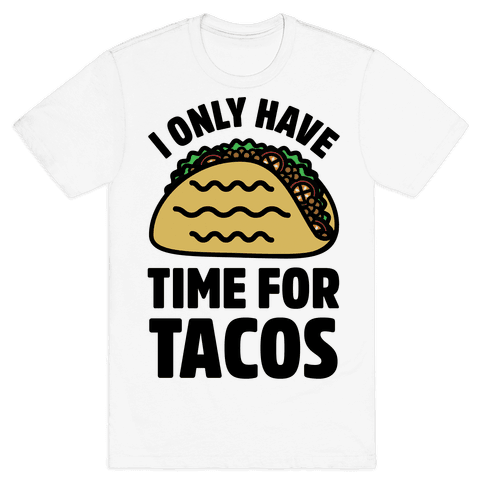 I Only Have Time For Tacos Mens T-Shirt