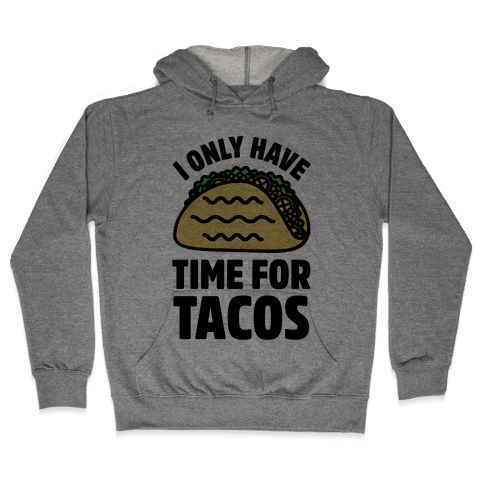 I Only Have Time For Tacos Hooded Sweatshirt