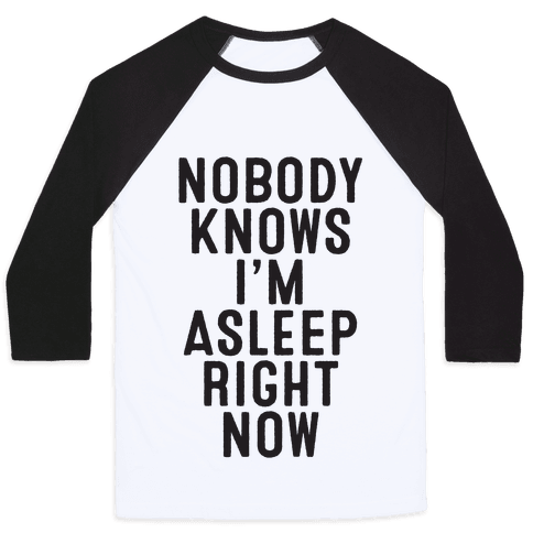 Nobody Knows I'm Asleep Right Now Baseball Tee