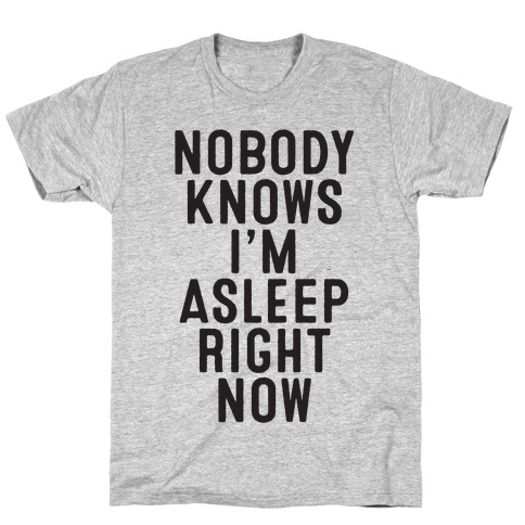 Nobody Knows I'm Asleep Right Now T-Shirt