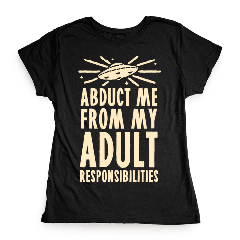 Abduct Me From My Adult Responsibilities Womens T-Shirt