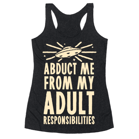 Abduct Me From My Adult Responsibilities Racerback Tank Top