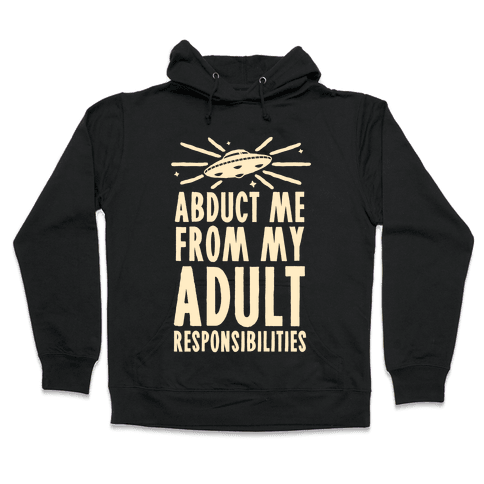 Abduct Me From My Adult Responsibilities Hooded Sweatshirt