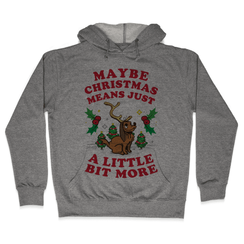 Maybe Christmas Means Just A Little Bit More Hooded Sweatshirt