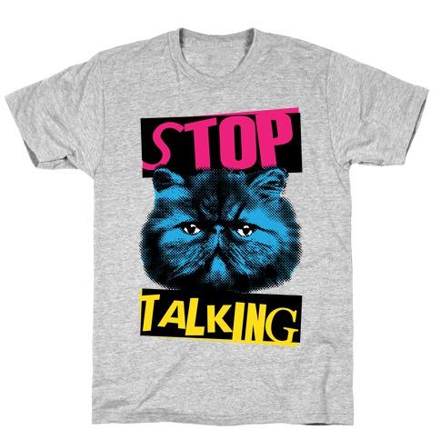 Stop Talking T-Shirt