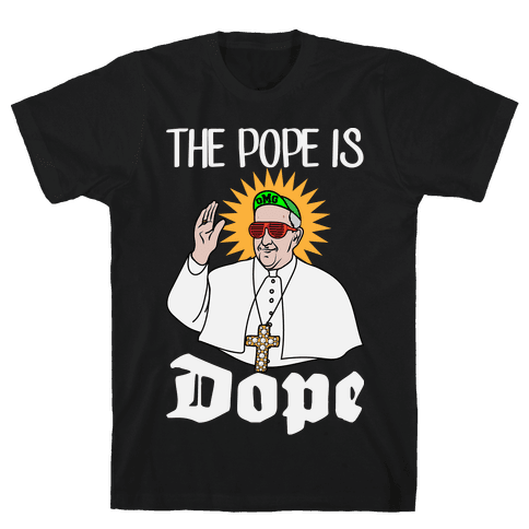The Pope is Dope Mens T-Shirt
