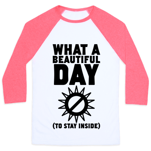 What A Beautiful Day (To Stay Inside) Baseball Tee