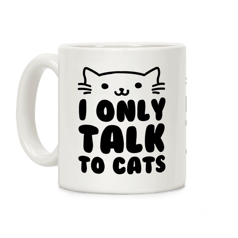 I Only Talk To Cats Coffee Mug