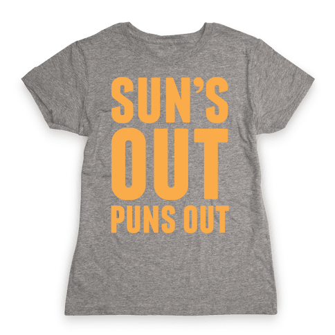 Suns Out Puns Out Womens T-Shirt