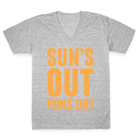 Suns Out Puns Out V-Neck Tee Shirt