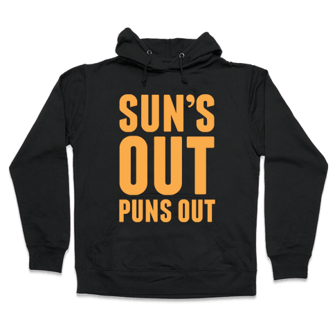 Suns Out Puns Out Hooded Sweatshirt