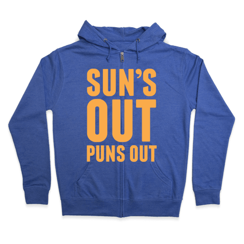 Suns Out Puns Out Zip Hoodie