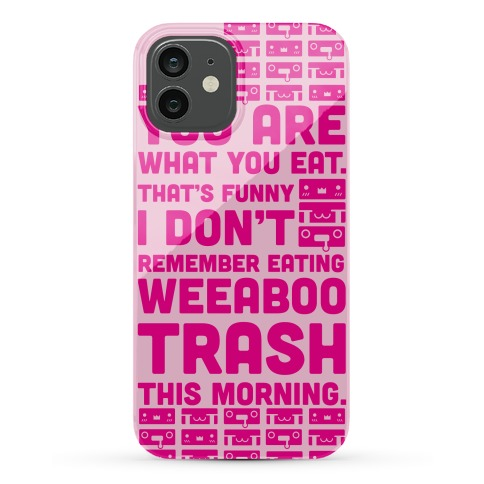 I Don't Remember Eating Weeaboo Trash This Morning Phone Case