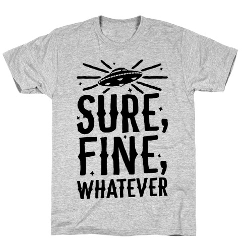Sure, Fine, Whatever T-Shirt