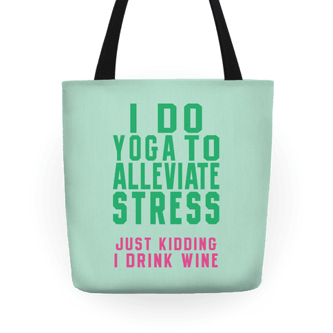 I Do Yoga To Alleviate Stress Tote