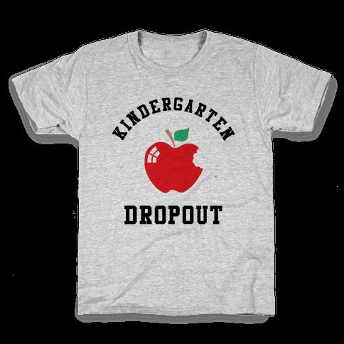 Kindergarten Dropout Kids T-Shirt
