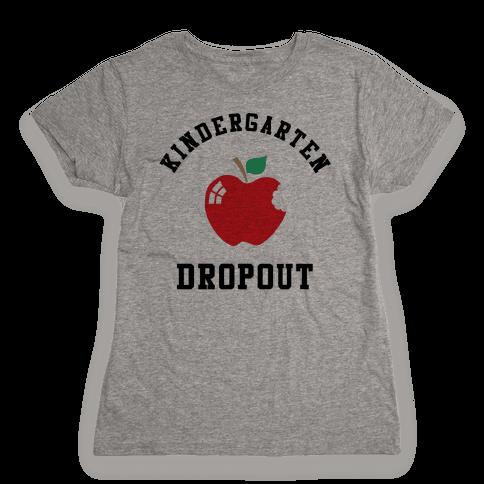 Kindergarten Dropout Womens T-Shirt