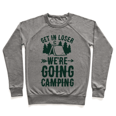 Get In Losers We're Going Camping Pullover