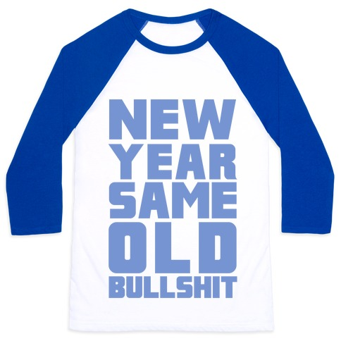 New Year Same Old Bullshit Baseball Tee