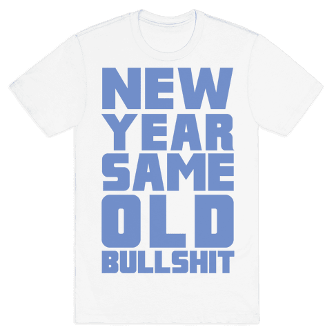 New Year Same Old Bullshit Mens T-Shirt