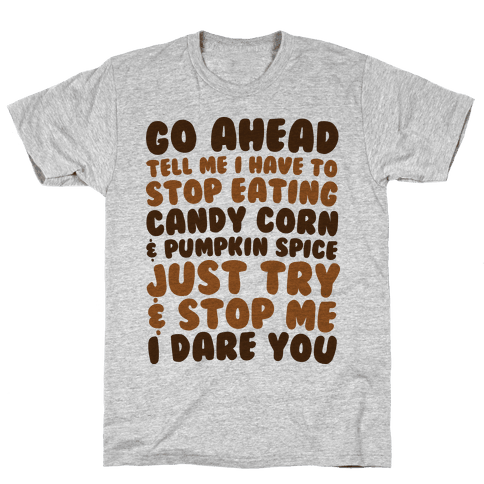 Try and Stop Me From Eating Candy Corn and Pumpkin Spice Mens T-Shirt