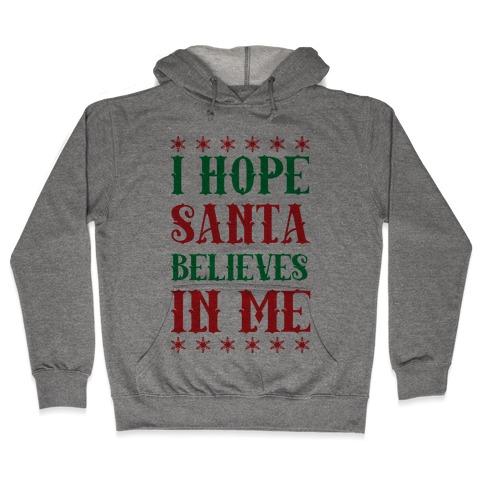 I Hope Santa Believes In Me Hooded Sweatshirt