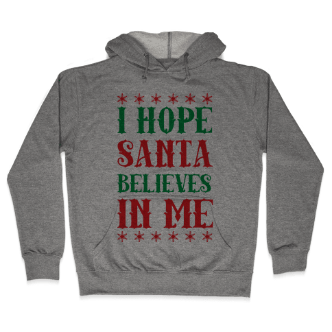 I Hope Santa Believes In Me Hooded Sweatshirt