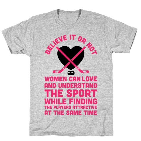 Believe It or Not Women Can Love and Understand Hockey Mens T-Shirt
