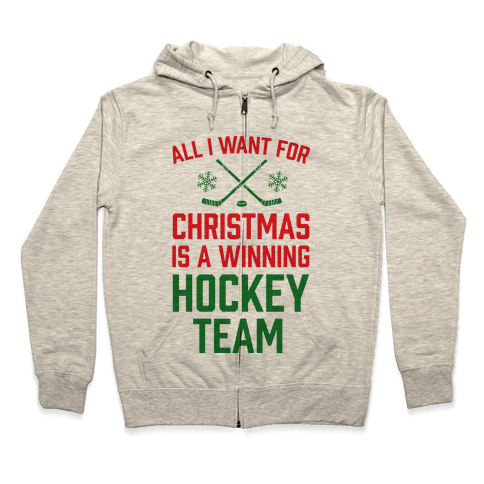 All I Want For Christmas A Winning Hockey Team Zip Hoodie