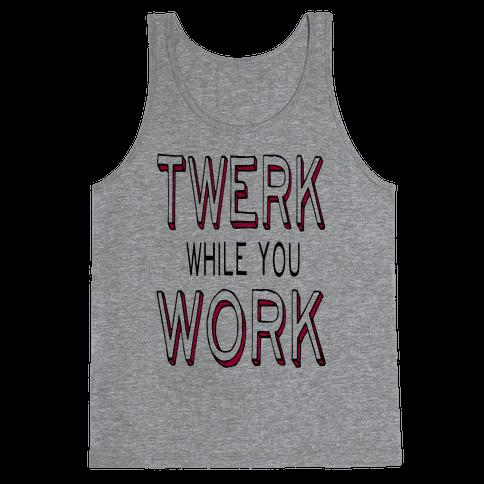 Twerk While You Work Tank Top