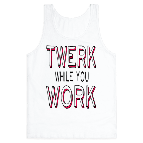 Twerk While You Work Tank Top
