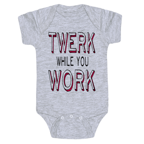 Twerk While You Work Baby Onesy