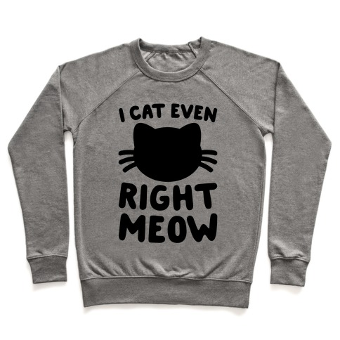 I Cat Even Right Meow Pullover
